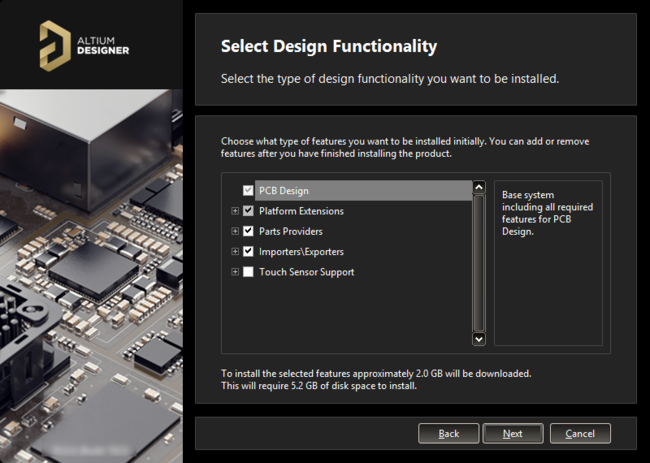 Enable the initialfunctionality you would like in your installation of Altium Designer. This can be changed later if required.