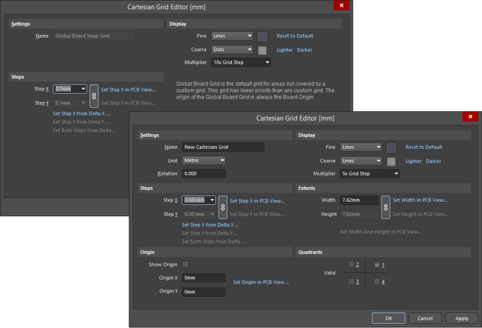 The Cartesian Grid Editor dialogwhen you select a Cartesian Grid from the Grid Manager region of the Properties pane and the version of the dialog whenyou select  another grid type, such as a Global Board Snap Gridfrom the Grid Manager region of the Properties panel.